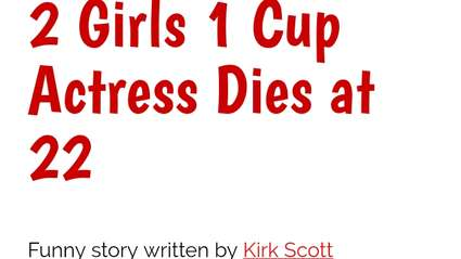 Funny story - 2 Girls 1 Cup Actress Dies At 22 story still doing very well